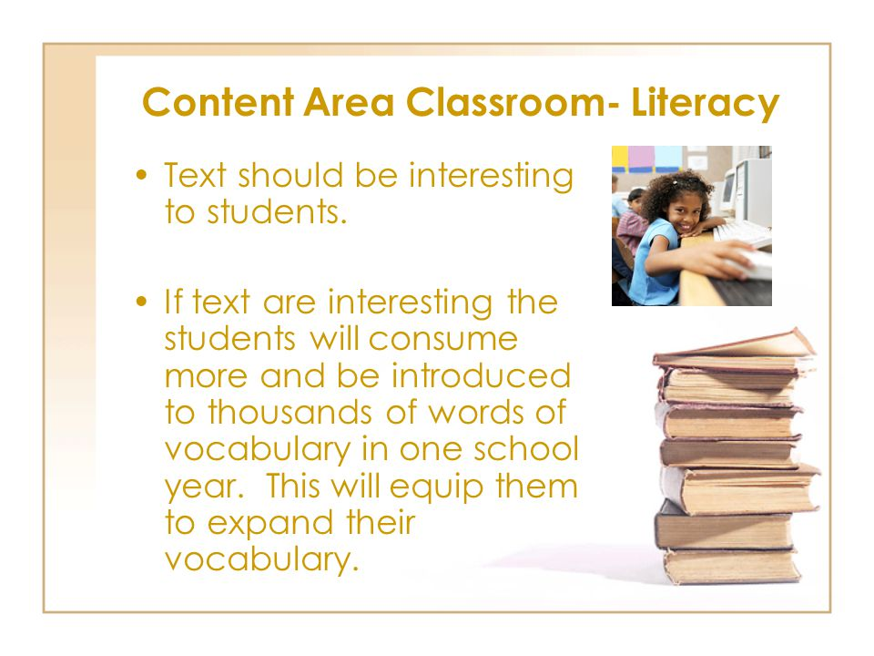 Content Area Classroom- Literacy Text should be interesting to students.