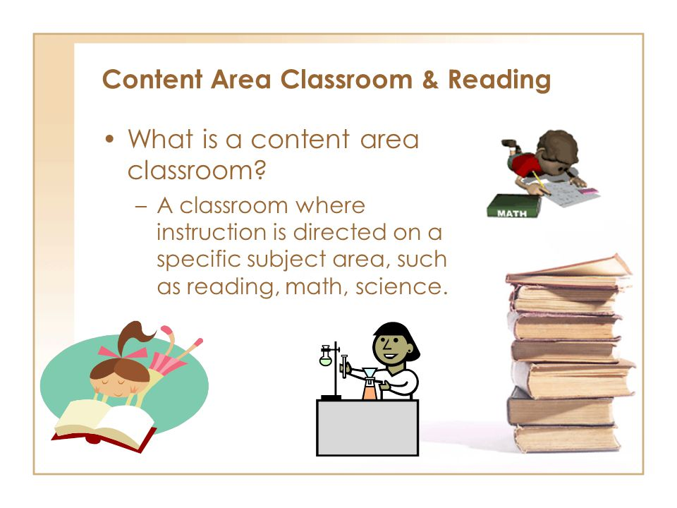 Content Area Classroom & Reading What is a content area classroom.