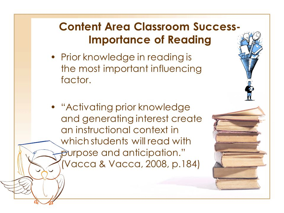 Content Area Classroom Success- Importance of Reading Prior knowledge in reading is the most important influencing factor.