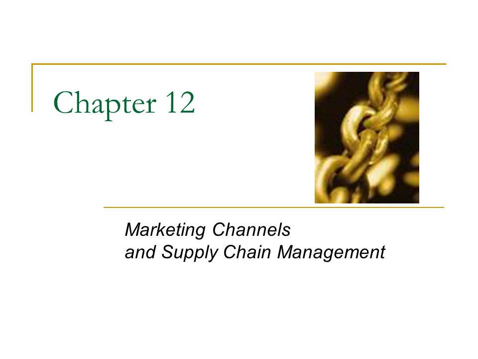 Marketing Channels and Supply Chain Management Chapter 12