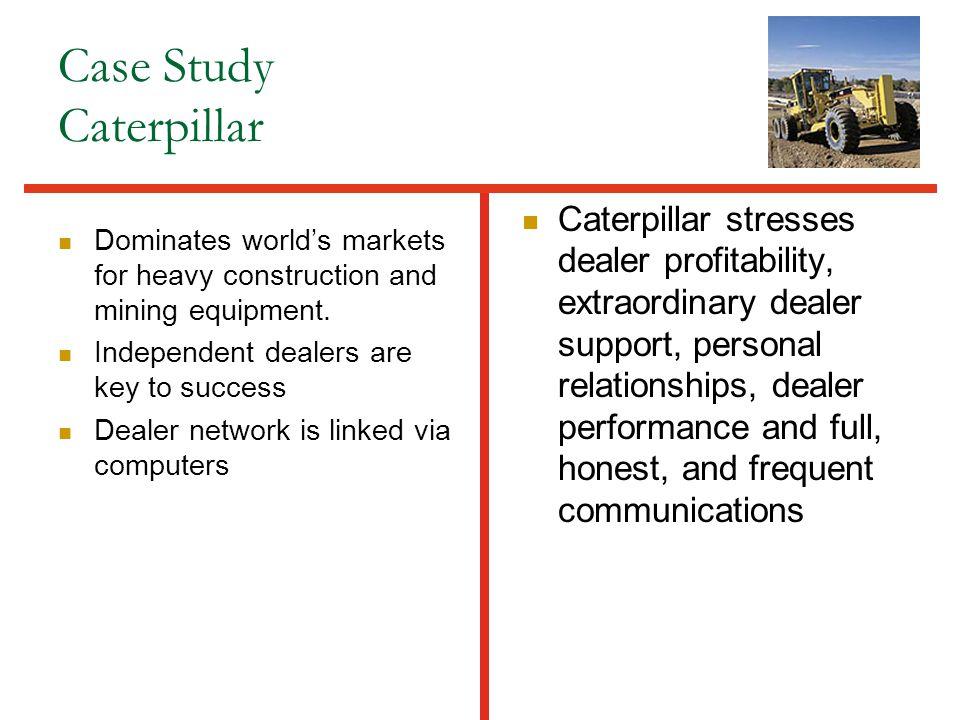 Case Study Caterpillar Dominates world's markets for heavy construction and mining equipment.
