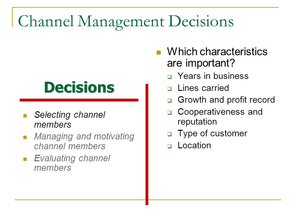 Channel Management Decisions Selecting channel members Managing and motivating channel members Evaluating channel members Which characteristics are important.