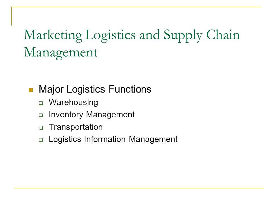 Major Logistics Functions  Warehousing  Inventory Management  Transportation  Logistics Information Management Marketing Logistics and Supply Chain Management