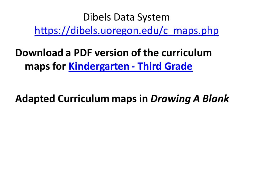 Dibels Data System https://dibels.uoregon.edu/c_maps.php https://dibels.uoregon.edu/c_maps.php Download a PDF version of the curriculum maps for Kinde