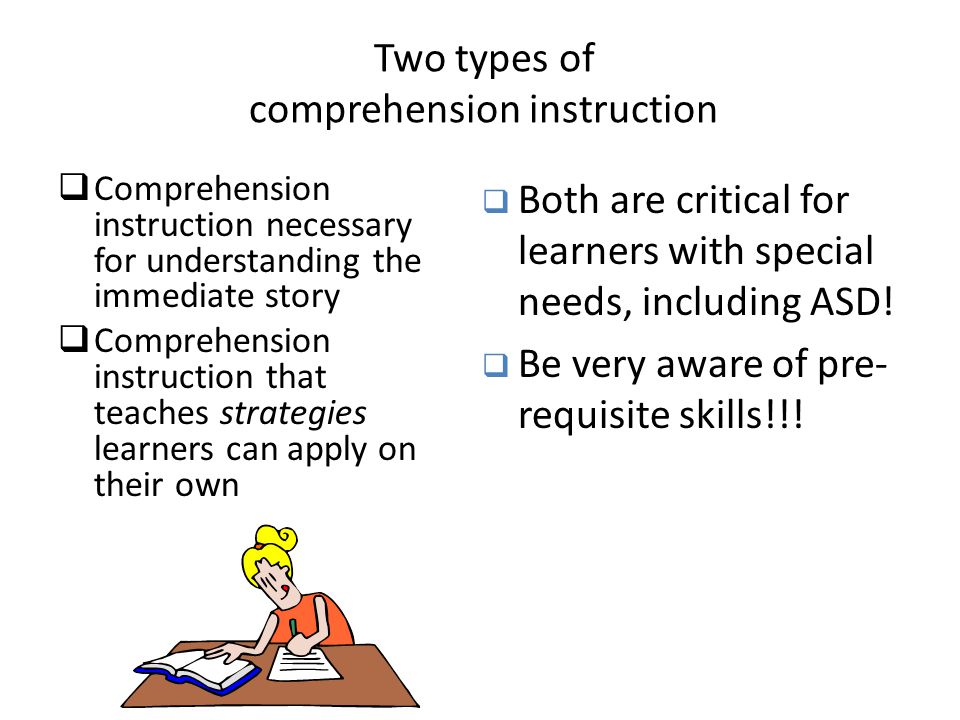 Two types of comprehension instruction  Comprehension instruction necessary for understanding the immediate story  Comprehension instruction that te