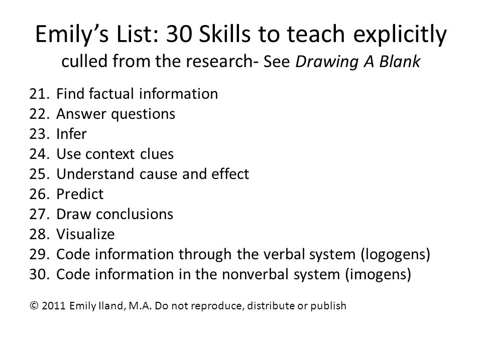 Emily's List: 30 Skills to teach explicitly culled from the research- See Drawing A Blank 21.Find factual information 22.Answer questions 23.Infer 24.