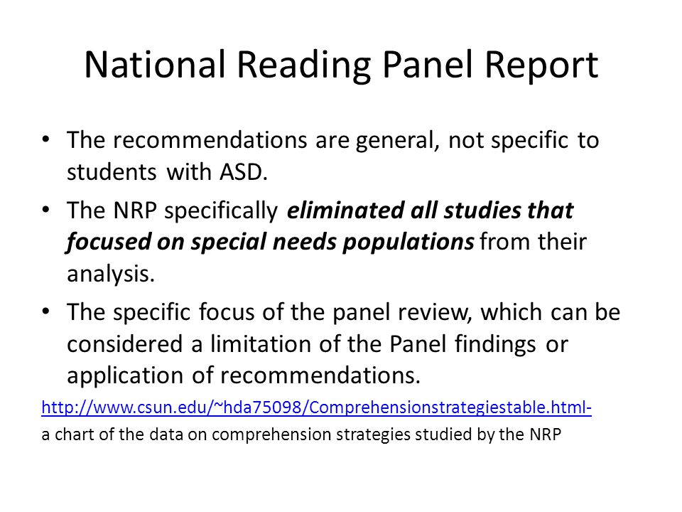 National Reading Panel Report The recommendations are general, not specific to students with ASD. The NRP specifically eliminated all studies that foc