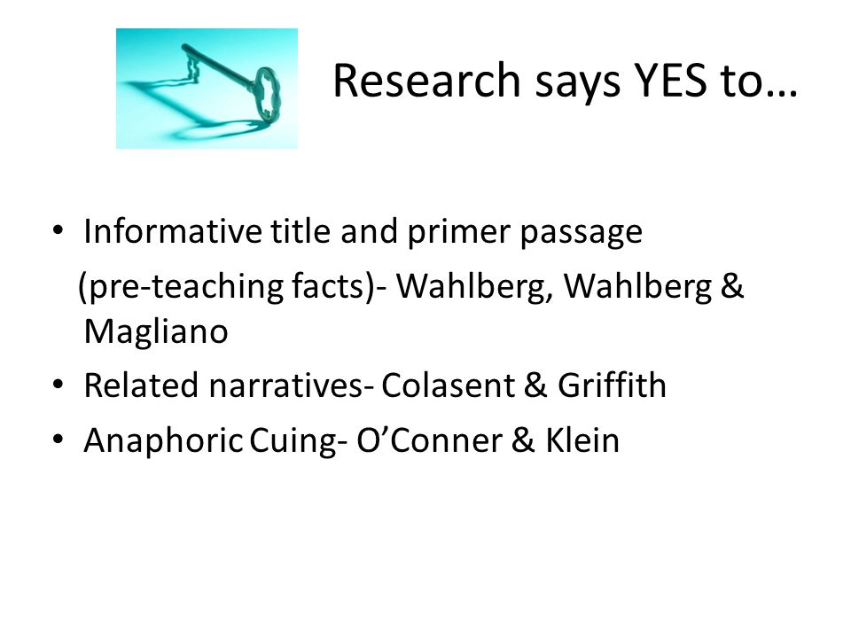 Research says YES to… Informative title and primer passage (pre-teaching facts)- Wahlberg, Wahlberg & Magliano Related narratives- Colasent & Griffith