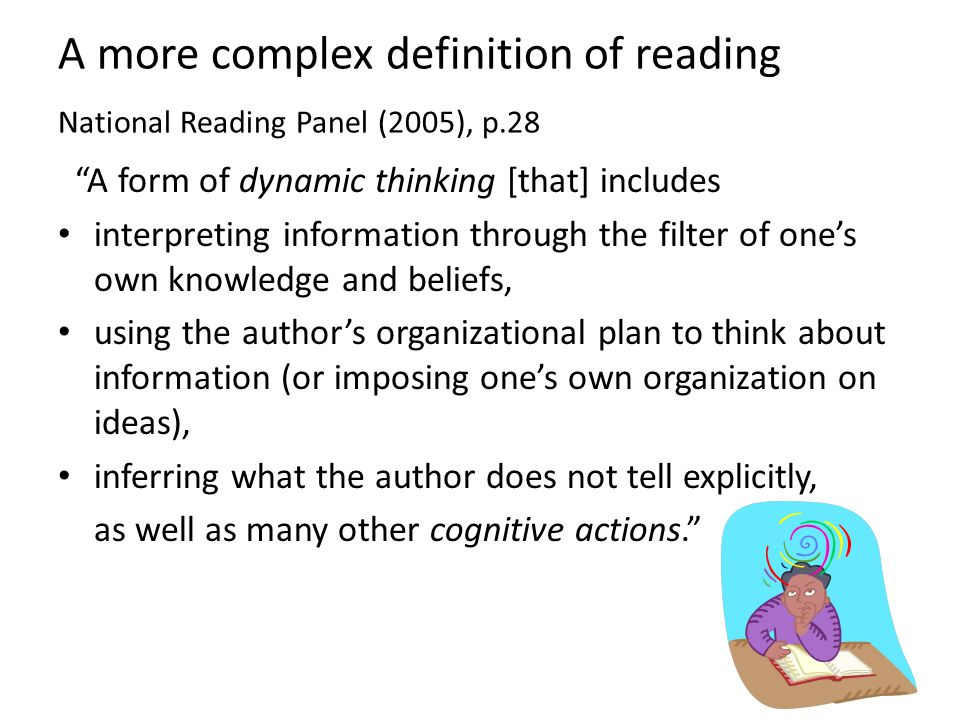 "A more complex definition of reading National Reading Panel (2005), p.28 ""A form of dynamic thinking [that] includes interpreting information through"