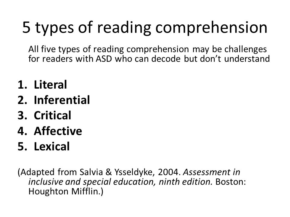5 types of reading comprehension All five types of reading comprehension may be challenges for readers with ASD who can decode but don't understand 1.