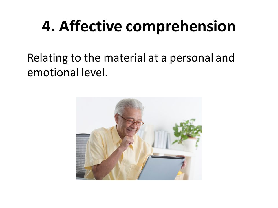 4. Affective comprehension Relating to the material at a personal and emotional level.
