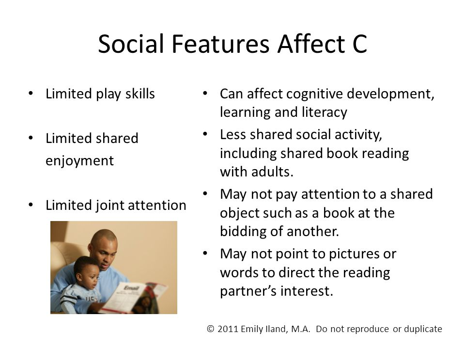 Social Features Affect C Limited play skills Limited shared enjoyment Limited joint attention Can affect cognitive development, learning and literacy