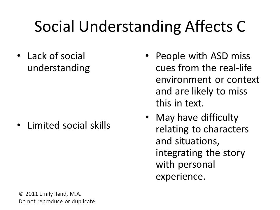 Social Understanding Affects C Lack of social understanding Limited social skills People with ASD miss cues from the real-life environment or context