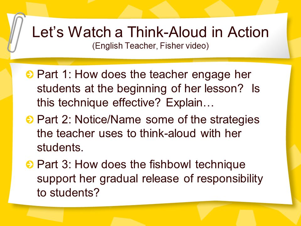Let's Watch a Think-Aloud in Action (English Teacher, Fisher video) Part 1: How does the teacher engage her students at the beginning of her lesson.