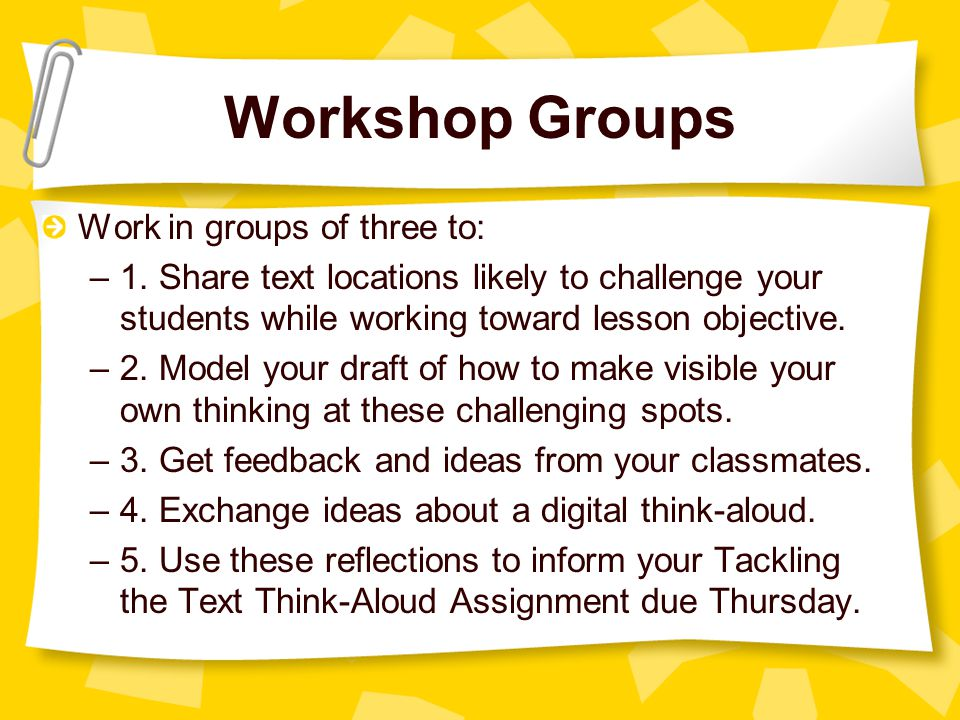 Workshop Groups Work in groups of three to: –1.