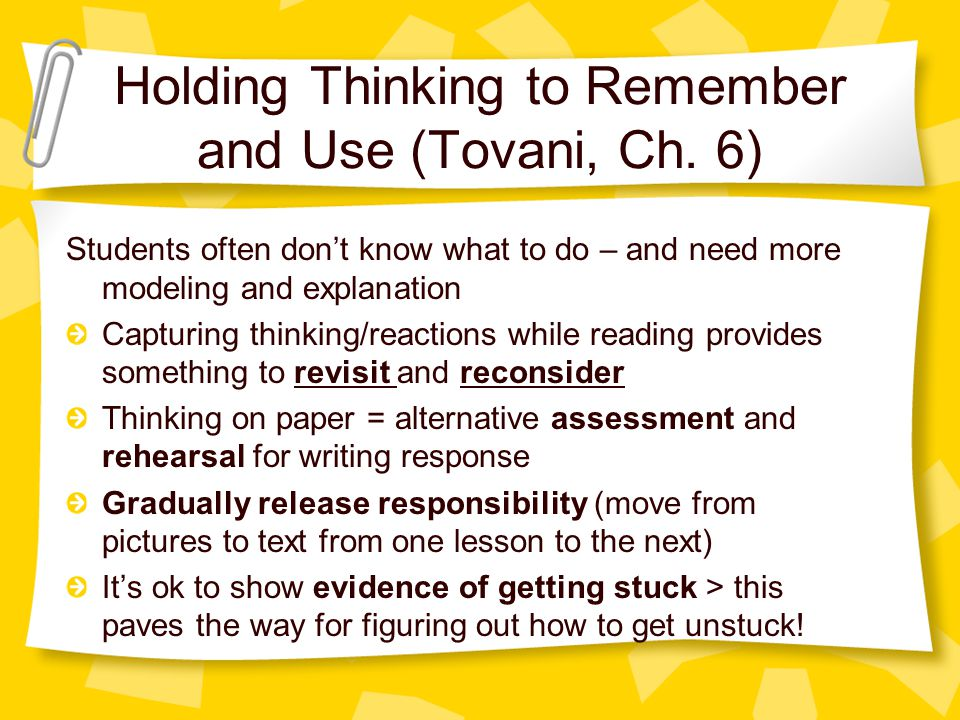 Model the use of tools for reading actively and holding thinking: –Text codes, sticky notes, highlighters, double-entry journals, digital voice recorders and podcast feedback from teachers.