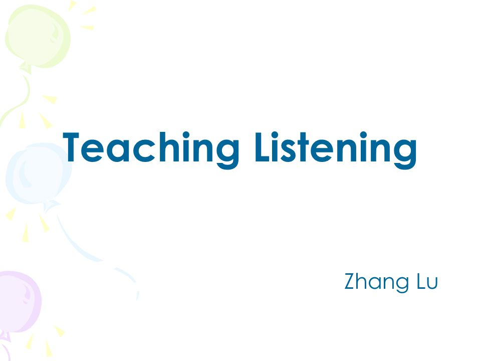 What Do We Listen? In groups of four, discuss what we listen 1.in real life 2.in the classroom