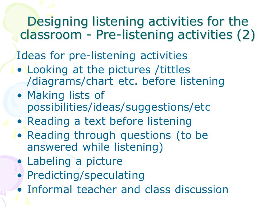 Designing listening activities for the classroom - Pre-listening activities (2) Ideas for pre-listening activities Looking at the pictures /tittles /d