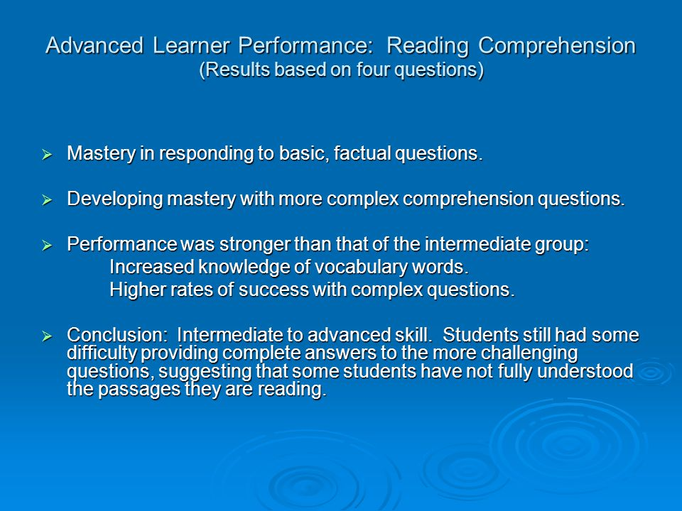 Advanced Learner Performance: Reading Comprehension (Results based on four questions)  Mastery in responding to basic, factual questions.