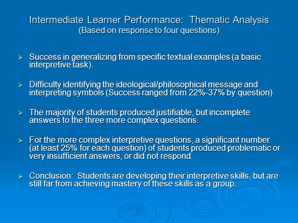 Intermediate Learner Performance: Thematic Analysis (Based on response to four questions)  Success in generalizing from specific textual examples (a basic interpretive task).