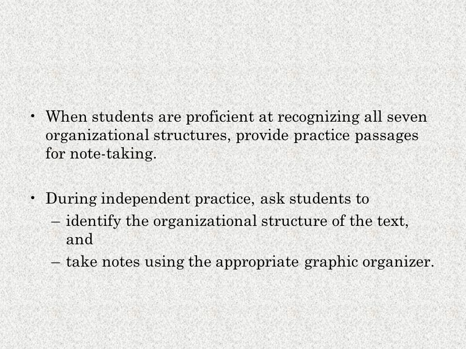 When students are proficient at recognizing all seven organizational structures, provide practice passages for note-taking. During independent practic