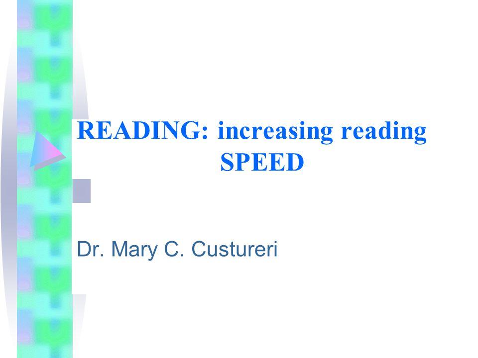 READING: increasing reading SPEED Dr. Mary C. Custureri