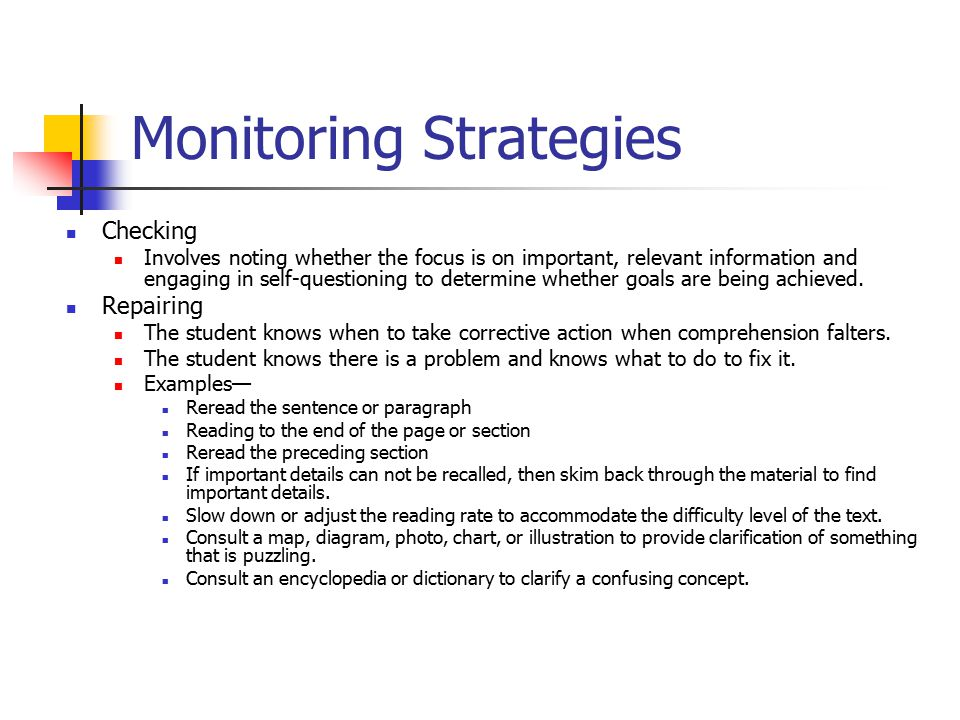 Monitoring Strategies Checking Involves noting whether the focus is on important, relevant information and engaging in self-questioning to determine w