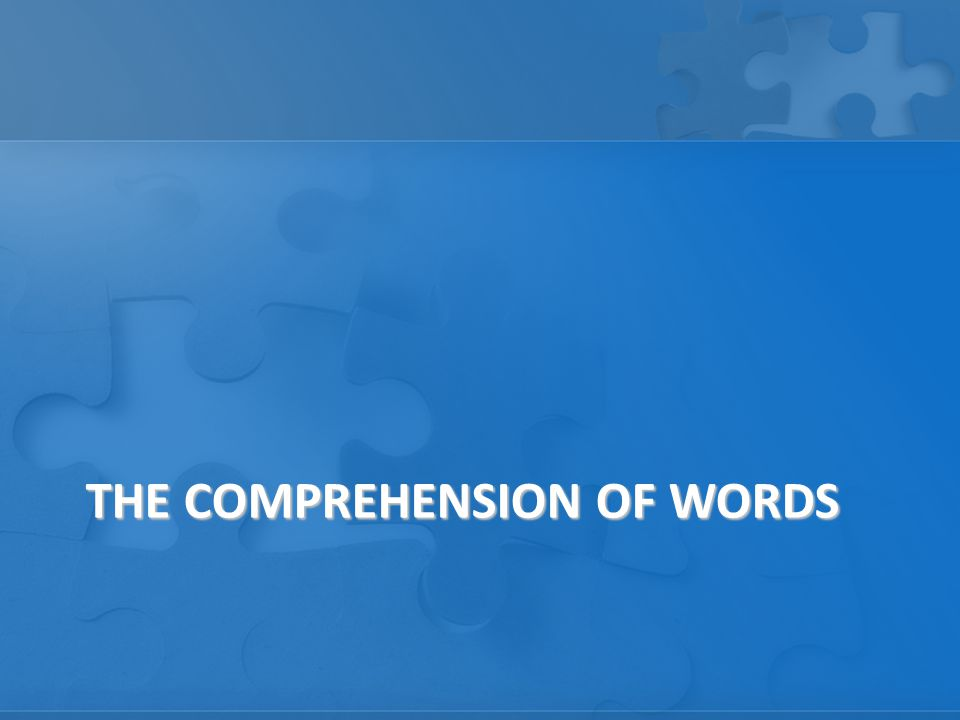 THE COMPREHENSION OF WORDS