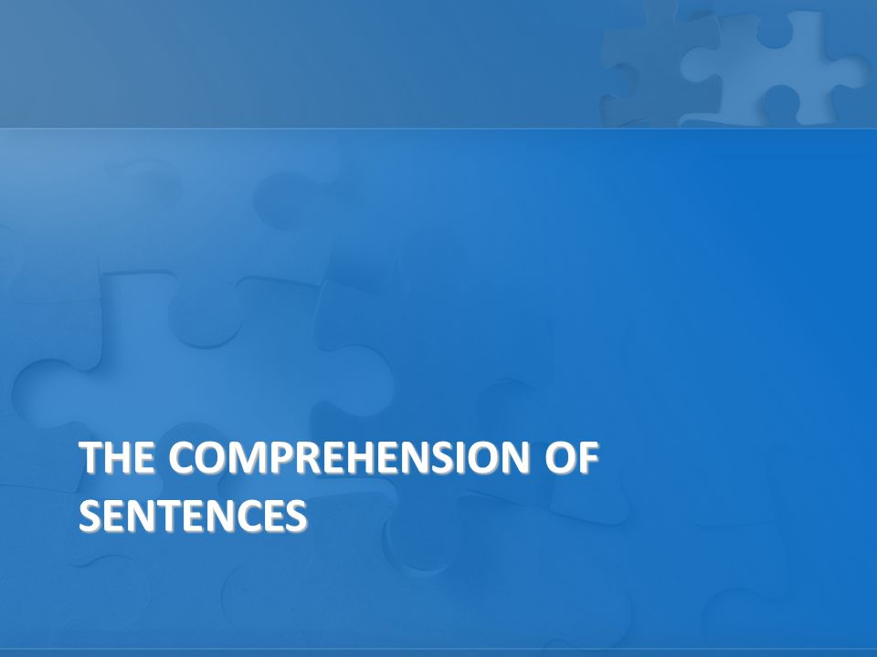 THE COMPREHENSION OF SENTENCES