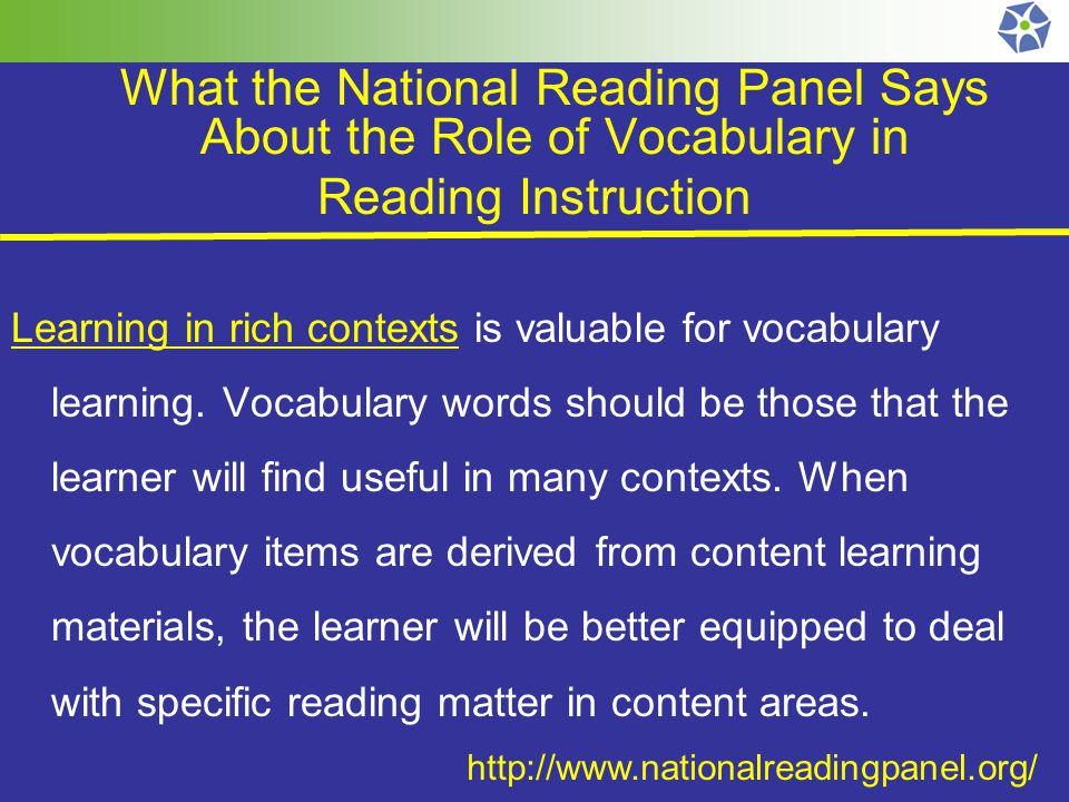 What the National Reading Panel Says About the Role of Vocabulary in Reading Instruction Learning in rich contexts is valuable for vocabulary learning.