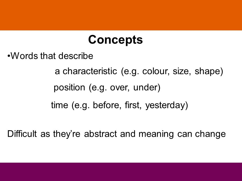 Concepts Words that describe a characteristic (e.g.