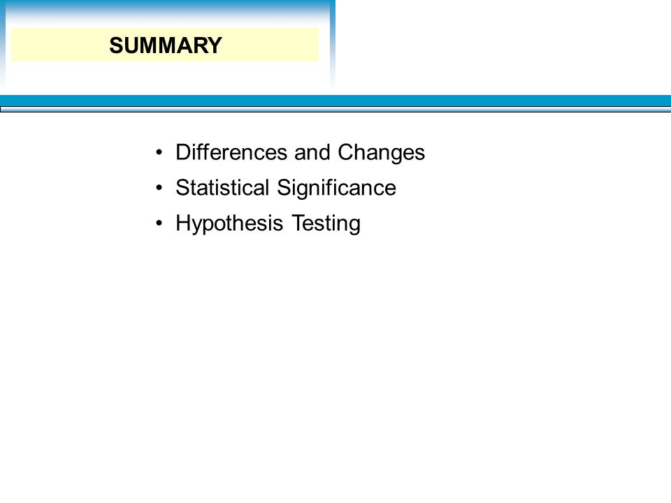 Learning Objectives Differences and Changes Statistical Significance Hypothesis Testing SUMMARY