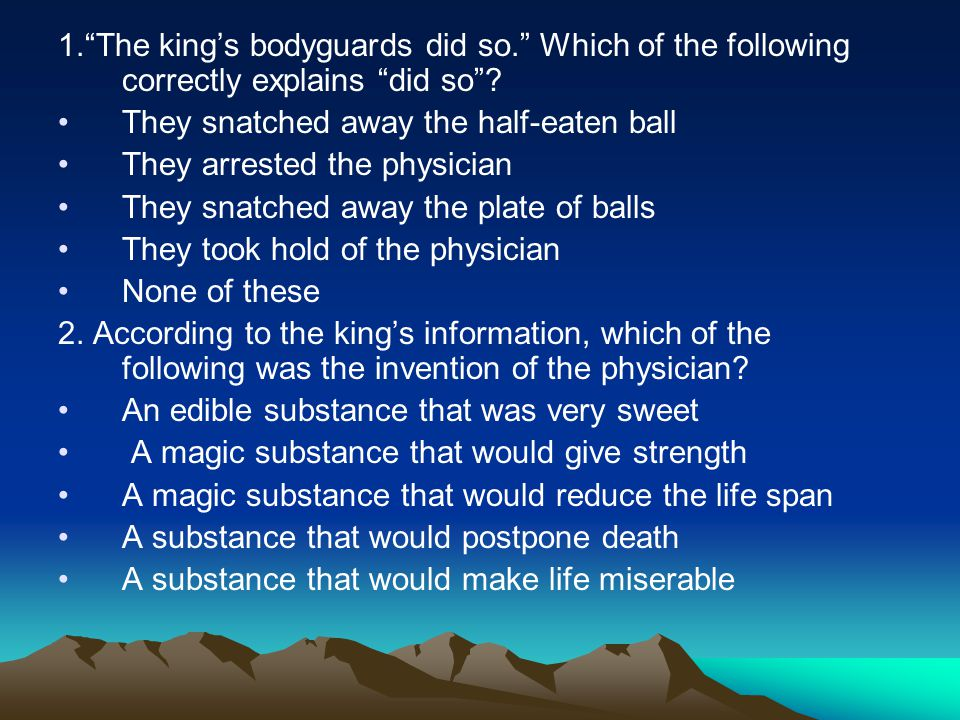 1. The king's bodyguards did so. Which of the following correctly explains did so .