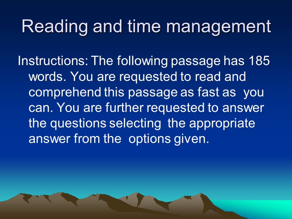 Reading and time management Instructions: The following passage has 185 words.