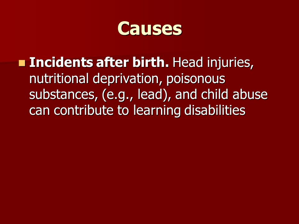 Causes Incidents after birth.