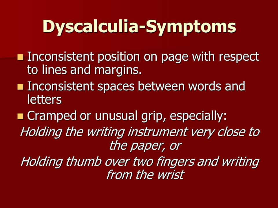 Dyscalculia-Symptoms Inconsistent position on page with respect to lines and margins.