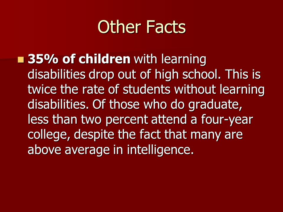 Other Facts 35% of children with learning disabilities drop out of high school.