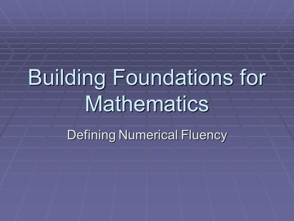 Building Foundations for Mathematics Defining Numerical Fluency