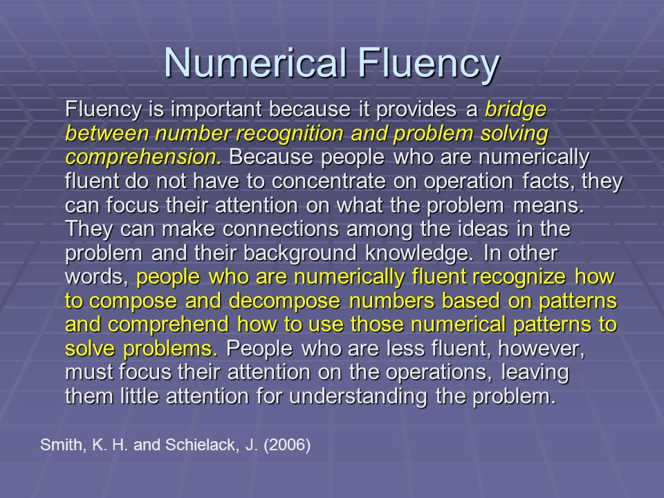 Numerical Fluency Fluency is important because it provides a bridge between number recognition and problem solving comprehension.