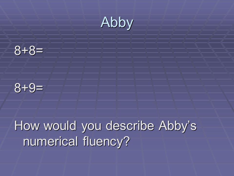 Abby 8+8=8+9= How would you describe Abby's numerical fluency