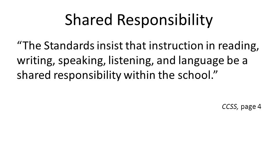 """Shared Responsibility """"The Standards insist that instruction in reading, writing, speaking, listening, and language be a shared responsibility within"""