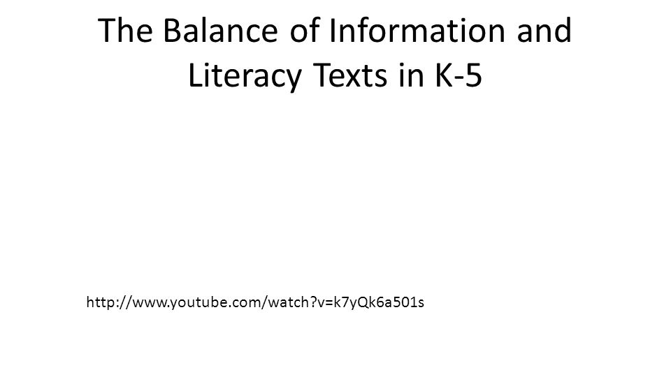 The Balance of Information and Literacy Texts in K-5 http://www.youtube.com/watch?v=k7yQk6a501s