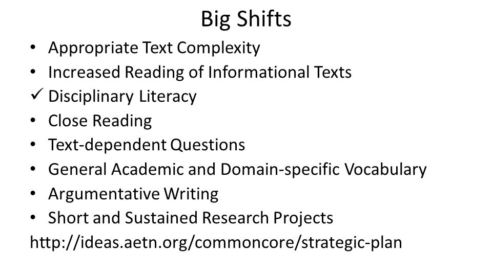 Big Shifts Appropriate Text Complexity Increased Reading of Informational Texts Disciplinary Literacy Close Reading Text-dependent Questions General A