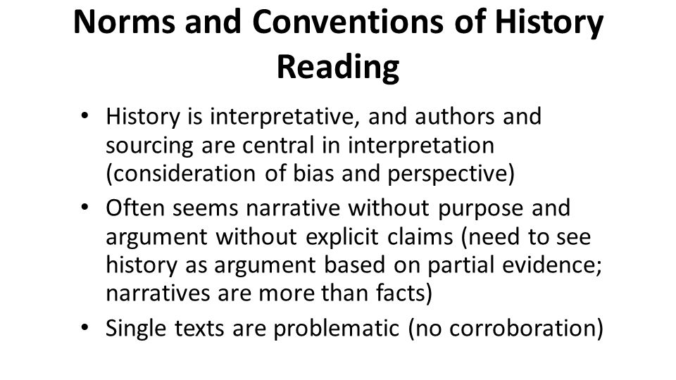 Norms and Conventions of History Reading History is interpretative, and authors and sourcing are central in interpretation (consideration of bias and