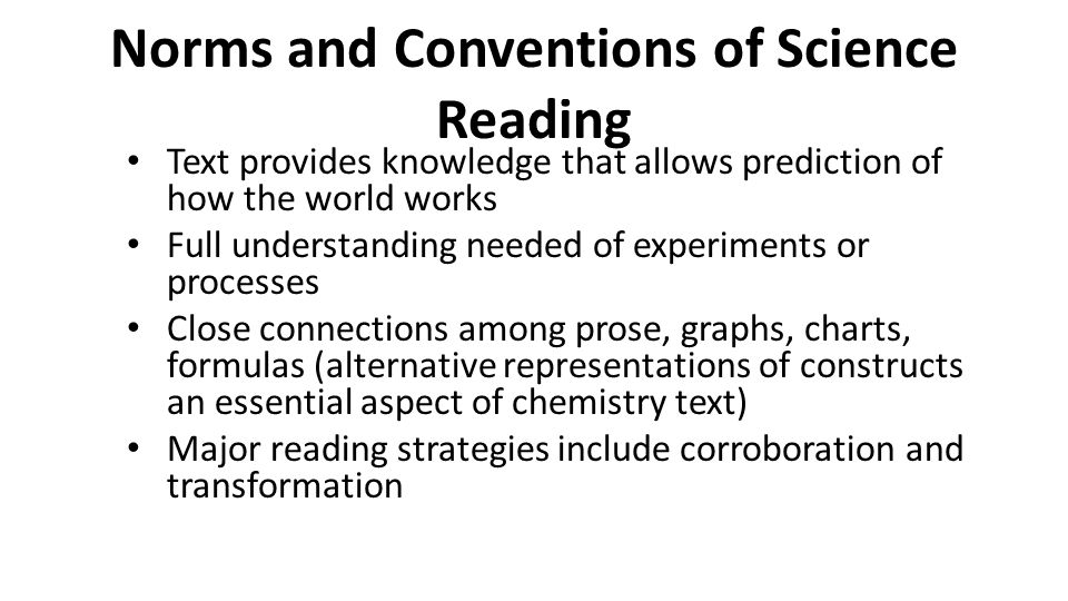 Norms and Conventions of Science Reading Text provides knowledge that allows prediction of how the world works Full understanding needed of experiment