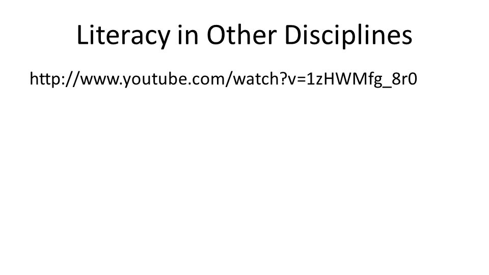 Literacy in Other Disciplines http://www.youtube.com/watch?v=1zHWMfg_8r0