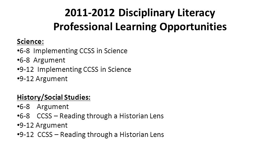 2011-2012 Disciplinary Literacy Professional Learning Opportunities Science: 6-8 Implementing CCSS in Science 6-8 Argument 9-12 Implementing CCSS in S