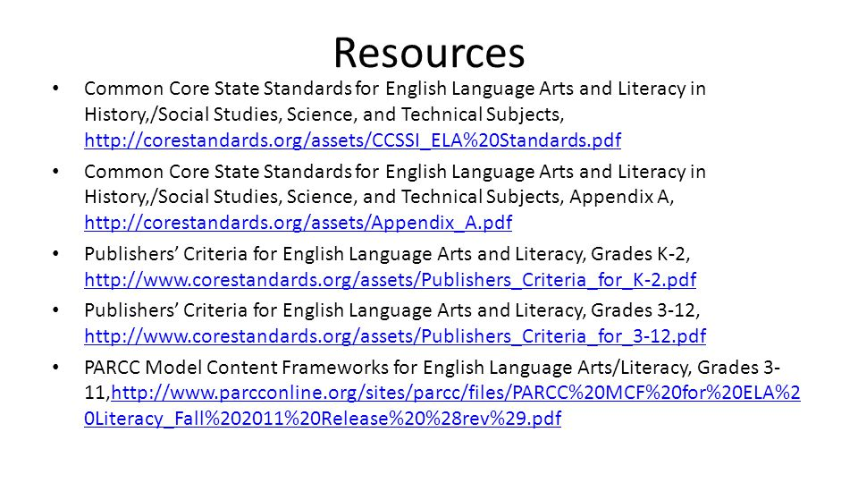 Resources Common Core State Standards for English Language Arts and Literacy in History,/Social Studies, Science, and Technical Subjects, http://cores