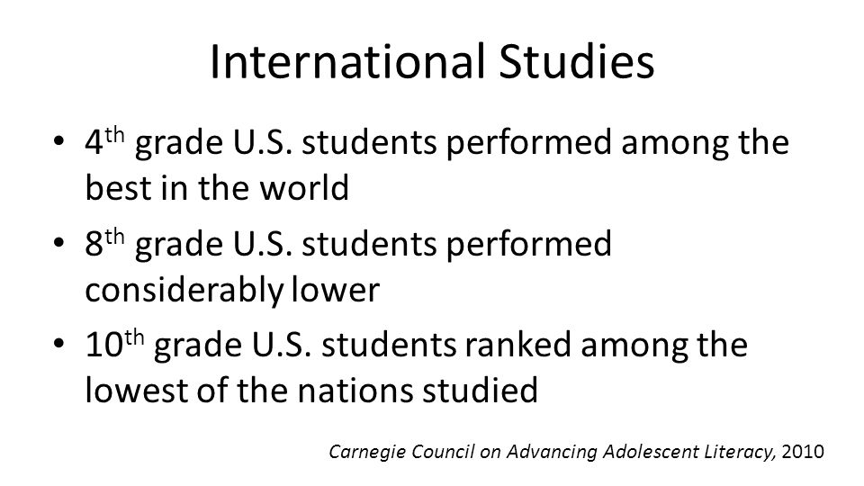 International Studies 4 th grade U.S. students performed among the best in the world 8 th grade U.S. students performed considerably lower 10 th grade