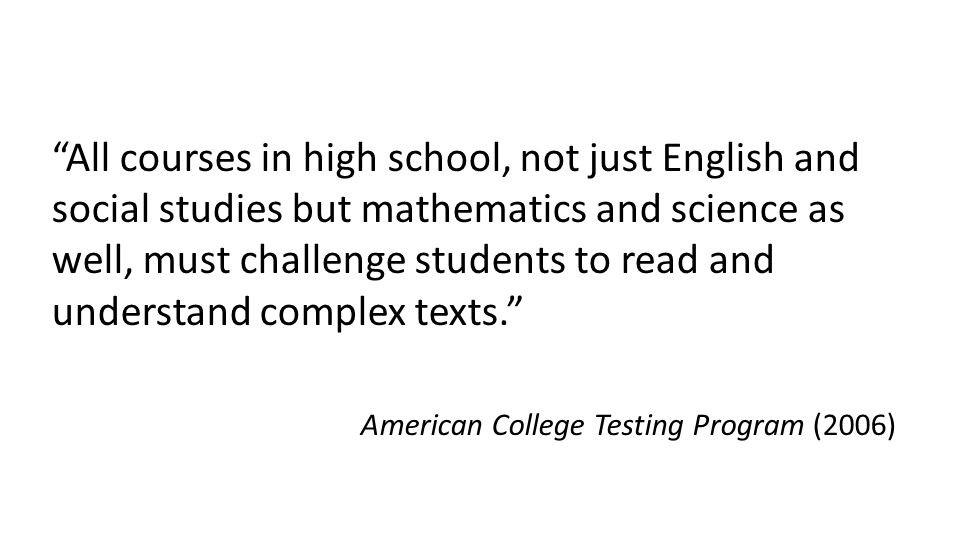 """""""All courses in high school, not just English and social studies but mathematics and science as well, must challenge students to read and understand c"""